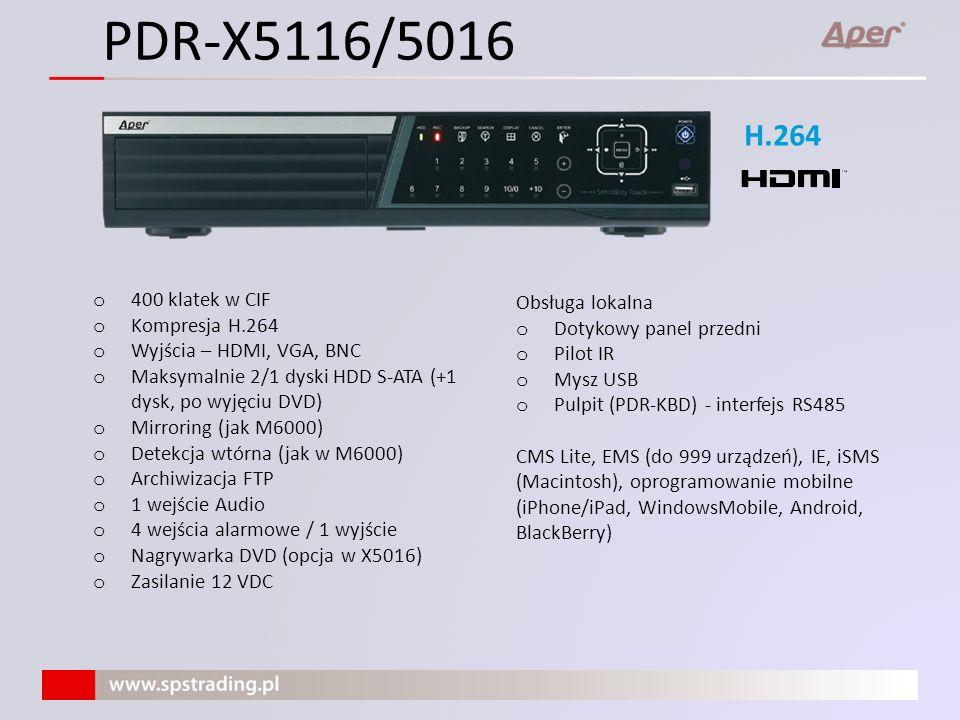 o 400 klatek w 4CIF o Kompresja H.264 o 4 (3) dyski HDD S-ATA o Zewnętrzne macierze (JBOD/RAID) do 10 dysków o Mirroring o Archiwizacja FTP o Detekcja wtórna o Wyjścia – HDMI, VGA, BNC o 16 wejść Audio o 16 wejść alarmowych /4 wyjścia o Nagrywarka DVD o Obsługa PDR-X7016 H.264 2 x Gb Obsługa lokalna o Dotykowy panel przedni o Pilot IR o Mysz USB o Pulpit (PDR-KBD) - interfejs RS485 CMS Lite, EMS (do 999 urządzeń), IE, iSMS (Macintosh), oprogramowanie mobilne (iPhone/iPad, WindowsMobile, Android, BlackBerry)