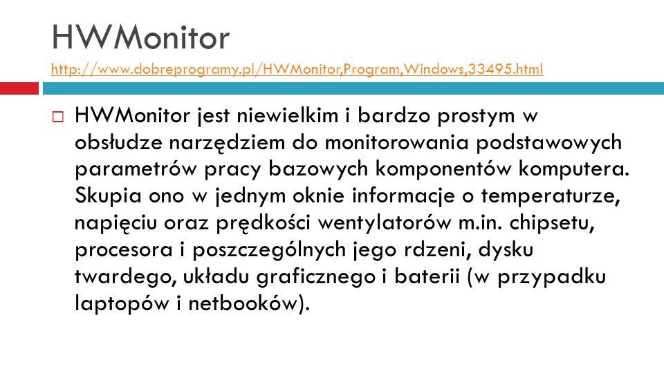 HWMonitor http://www.dobreprogramy.pl/HWMonitor,Program,Windows,33495.html http://www.dobreprogramy.pl/HWMonitor,Program,Windows,33495.html HWMonitor jest niewielkim i bardzo prostym w obsłudze narzędziem do monitorowania podstawowych parametrów pracy bazowych komponentów komputera.