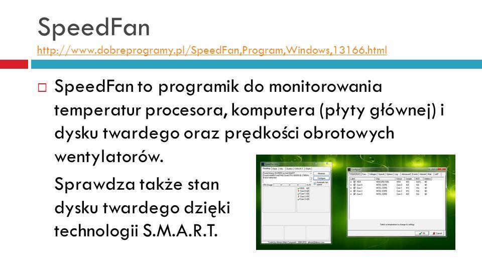 SpeedFan http://www.dobreprogramy.pl/SpeedFan,Program,Windows,13166.html http://www.dobreprogramy.pl/SpeedFan,Program,Windows,13166.html SpeedFan to programik do monitorowania temperatur procesora, komputera (płyty głównej) i dysku twardego oraz prędkości obrotowych wentylatorów.