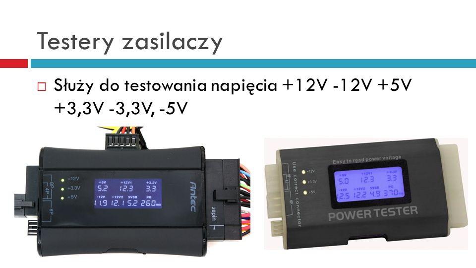 Testery zasilaczy Służy do testowania napięcia +12V -12V +5V +3,3V -3,3V, -5V
