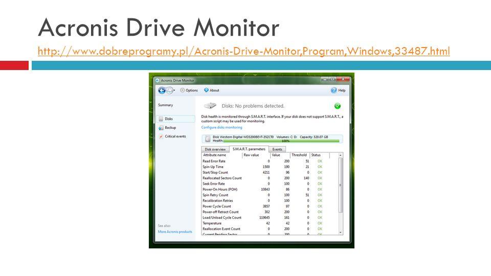 Acronis Drive Monitor http://www.dobreprogramy.pl/Acronis-Drive-Monitor,Program,Windows,33487.html http://www.dobreprogramy.pl/Acronis-Drive-Monitor,Program,Windows,33487.html