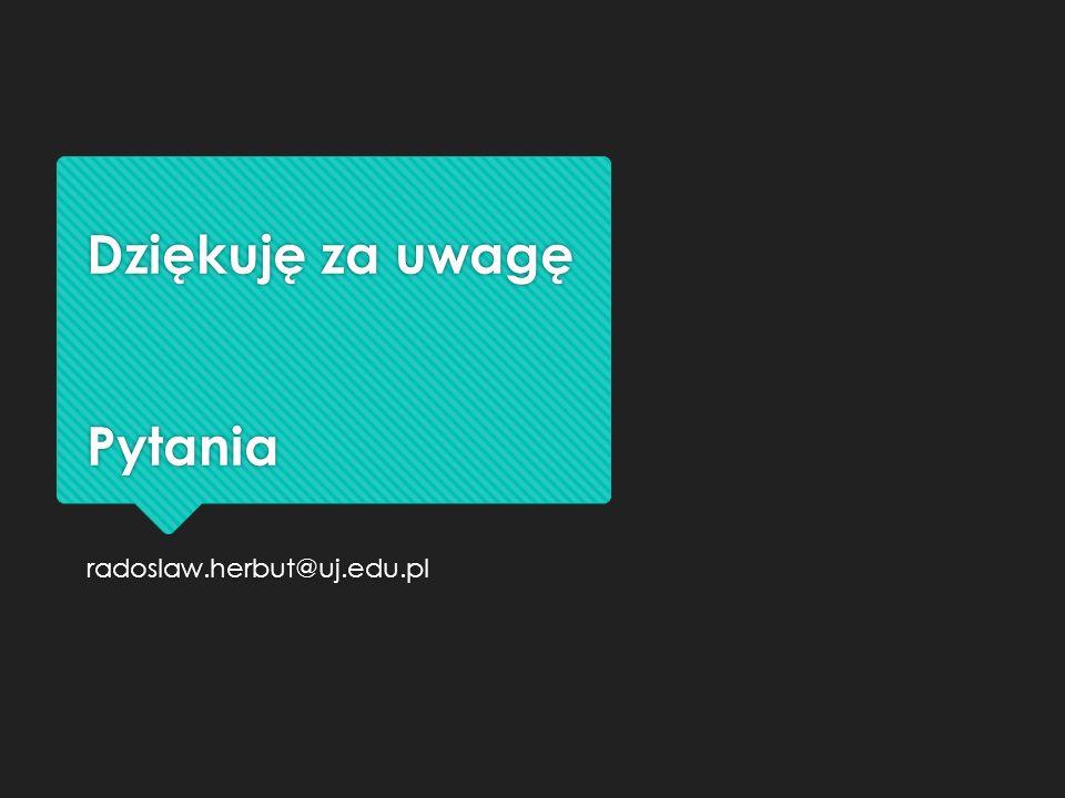 Dziękuję za uwagę Pytania radoslaw.herbut@uj.edu.pl