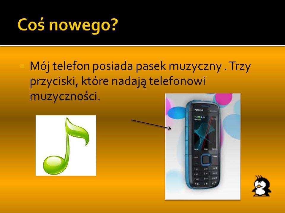 Mój telefon posiada pasek muzyczny. Trzy przyciski, które nadają telefonowi muzyczności.
