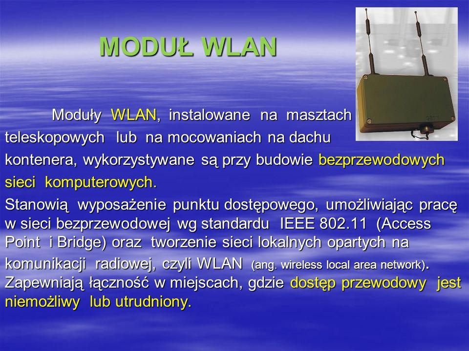 MODUŁ WLAN MODUŁ WLAN Moduły WLAN, instalowane na masztach teleskopowych lub na mocowaniach na dachu kontenera, wykorzystywane są przy budowie bezprzewodowych sieci komputerowych.