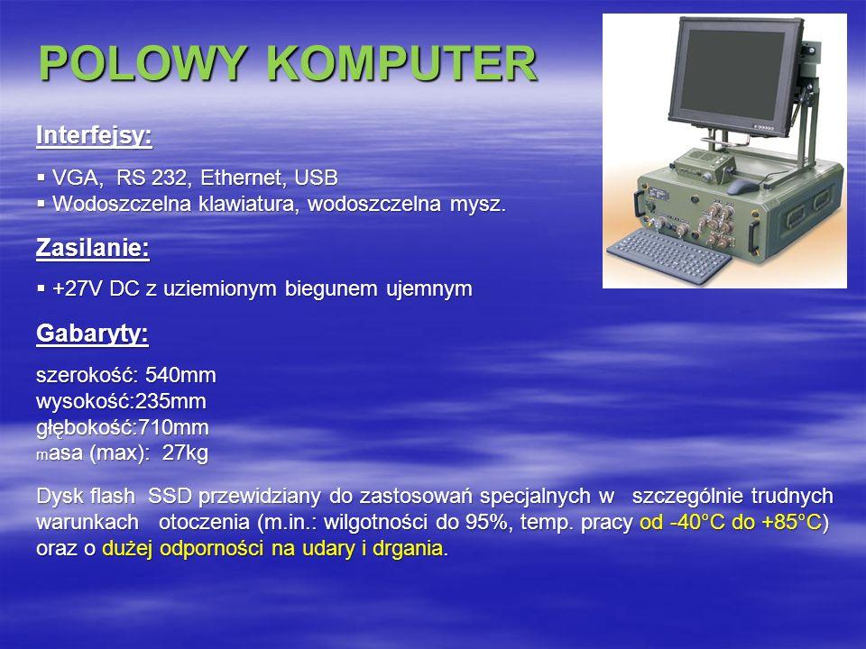 Interfejsy: VGA, RS 232, Ethernet, USB VGA, RS 232, Ethernet, USB Wodoszczelna klawiatura, wodoszczelna mysz.