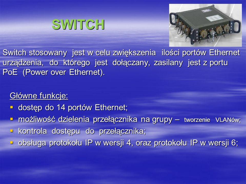 SWITCH SWITCH Switch stosowany jest w celu zwiększenia ilości portów Ethernet urządzenia, do którego jest dołączany, zasilany jest z portu PoE (Power over Ethernet).