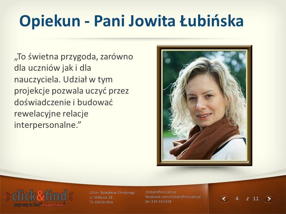 4 z 11 LO im. Bolesława Chrobrego ul. Wałowa 18 72-300 Gryfice clickandfind.com.pl facebook.com/clickandfind.com.pl tel. 535 353 638 Opiekun - Pani Jo