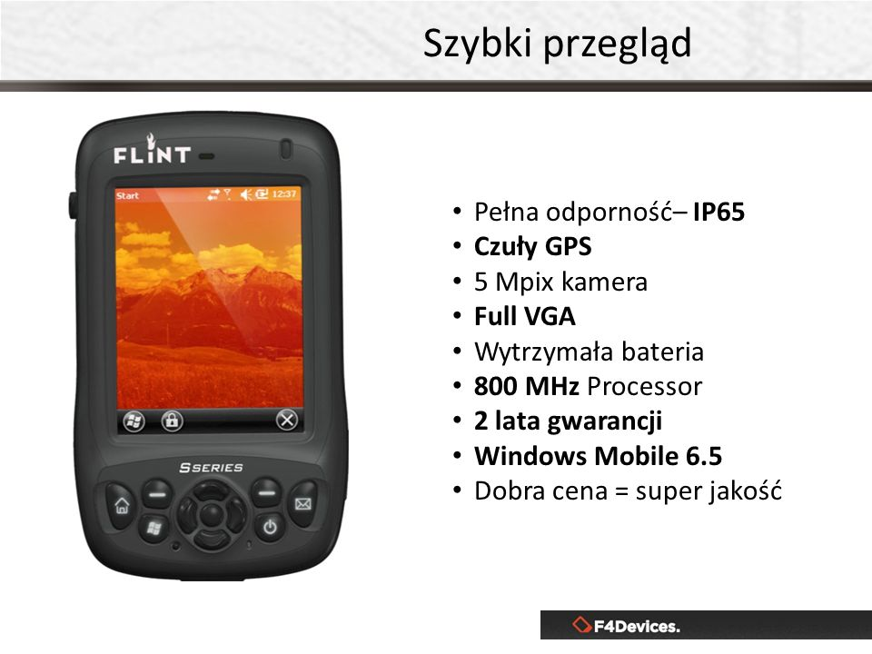 Pełna odporność– IP65 Czuły GPS 5 Mpix kamera Full VGA Wytrzymała bateria 800 MHz Processor 2 lata gwarancji Windows Mobile 6.5 Dobra cena = super jak