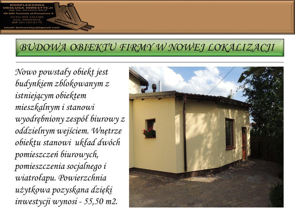 BUDOWA OBIEKTU FIRMY W NOWEJ LOKALIZACJI Nowo powstały obiekt jest budynkiem zblokowanym z istniejącym obiektem mieszkalnym i stanowi wyodrębniony zespół biurowy z oddzielnym wejściem.