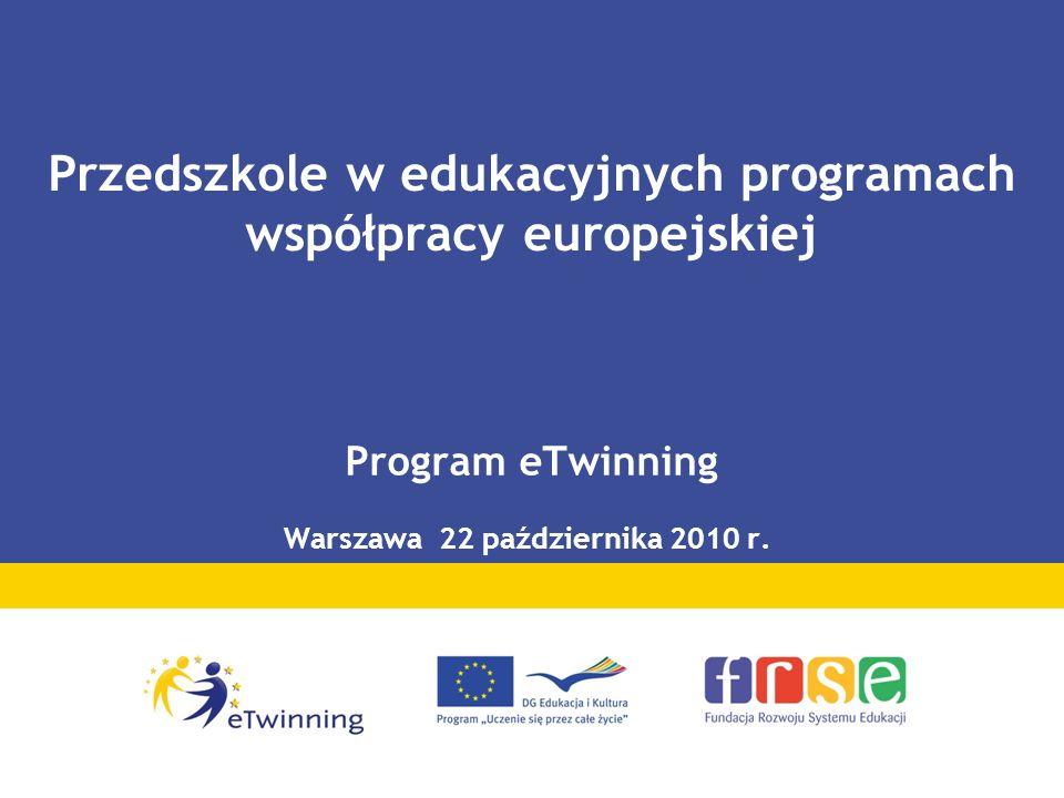Przedszkole w edukacyjnych programach współpracy europejskiej Program eTwinning Warszawa 22 października 2010 r.