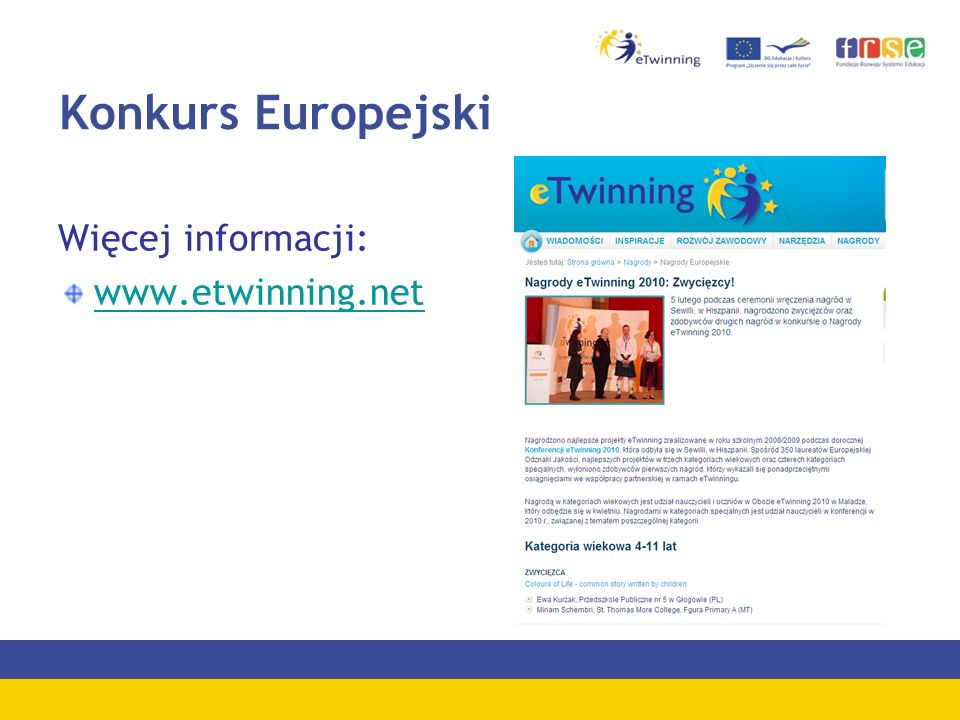 Konkurs Europejski Więcej informacji: www.etwinning.net