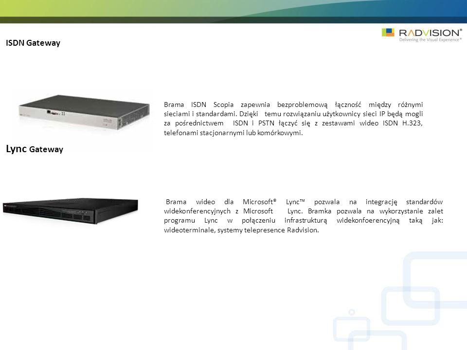 ISDN Gateway Brama ISDN Scopia zapewnia bezproblemową łączność między różnymi sieciami i standardami. Dzięki temu rozwiązaniu użytkownicy sieci IP będ