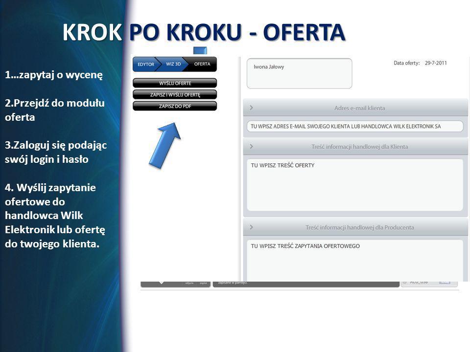 KROK PO KROKU - OFERTA 1…zapytaj o wycenę 2.Przejdź do modułu oferta 3.Zaloguj się podając swój login i hasło 4.