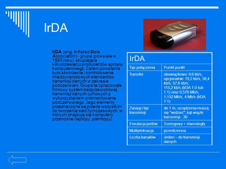 IrDA IrDA (ang. Infrared Data Association) - grupa (powstała w 1993 roku), skupiająca kilkudziesięciu producentów sprzętu komputerowego. Celem powstan