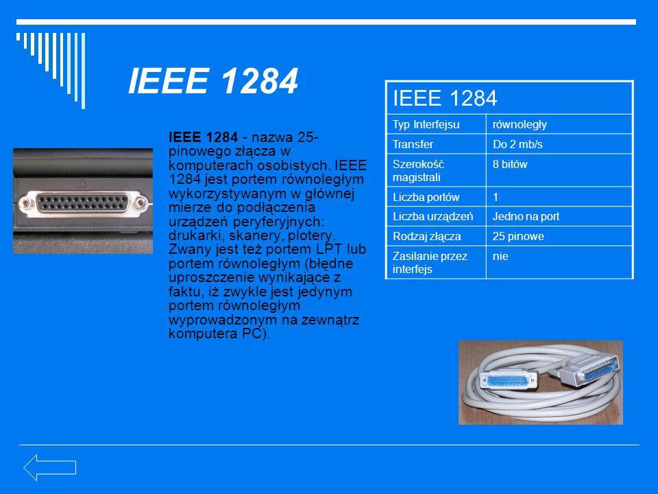 IEEE 1284 IEEE 1284 - nazwa 25- pinowego złącza w komputerach osobistych. IEEE 1284 jest portem równoległym wykorzystywanym w głównej mierze do podłąc