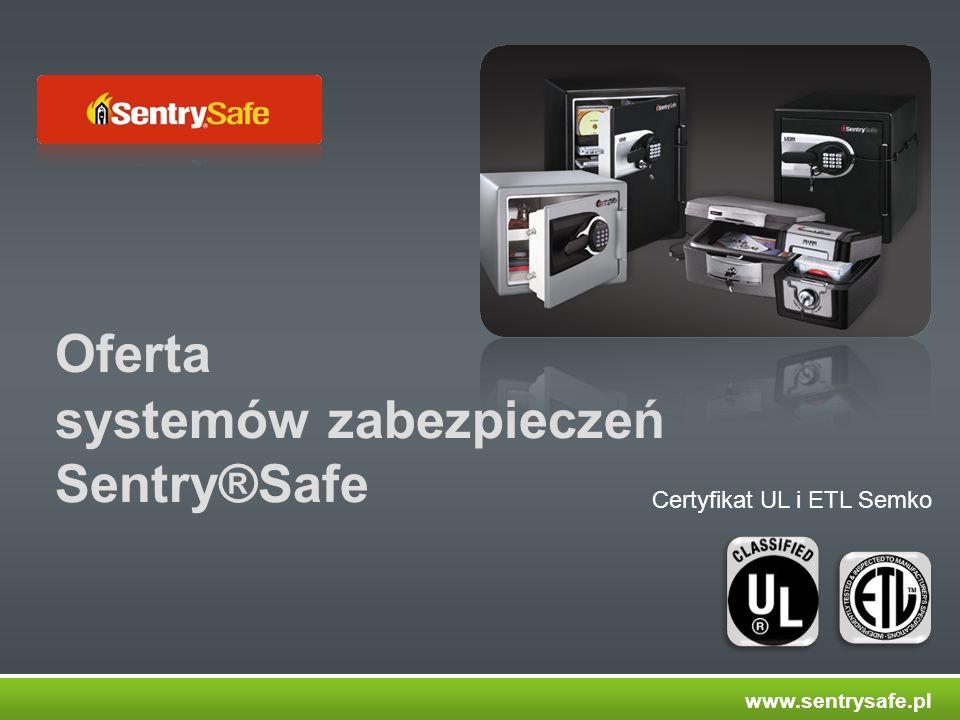 systemów zabezpieczeń Sentry®Safe Oferta Certyfikat UL i ETL Semko www.sentrysafe.pl