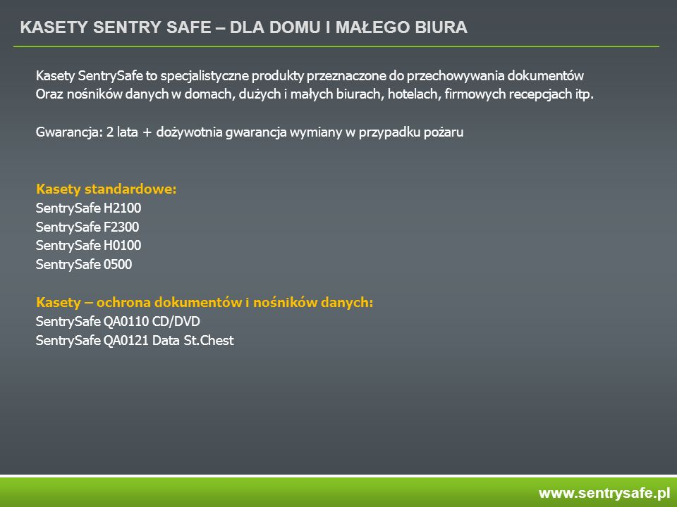 KASETY SENTRY SAFE – DLA DOMU I MAŁEGO BIURA Kasety SentrySafe to specjalistyczne produkty przeznaczone do przechowywania dokumentów Oraz nośników danych w domach, dużych i małych biurach, hotelach, firmowych recepcjach itp.