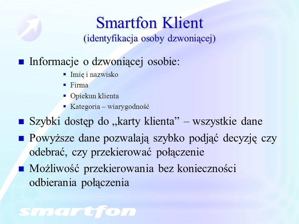 Smartfon Klient (identyfikacja osoby dzwoniącej) Informacje o dzwoniącej osobie: Imię i nazwisko Firma Opiekun klienta Kategoria – wiarygodność Szybki