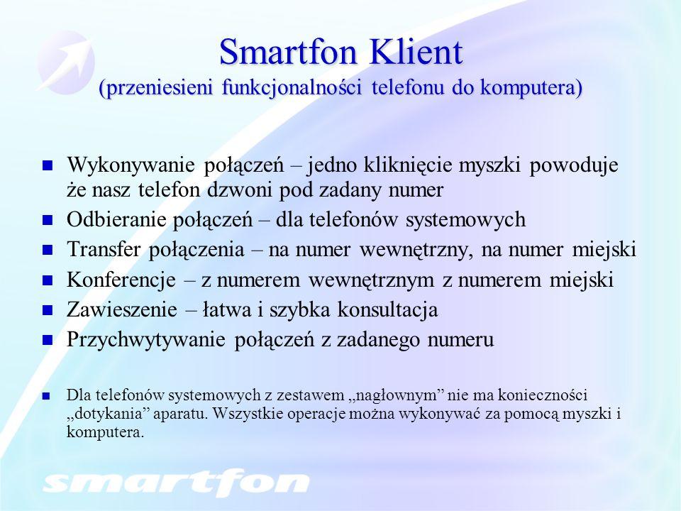 Smartfon Klient (przeniesieni funkcjonalności telefonu do komputera) Wykonywanie połączeń – jedno kliknięcie myszki powoduje że nasz telefon dzwoni po