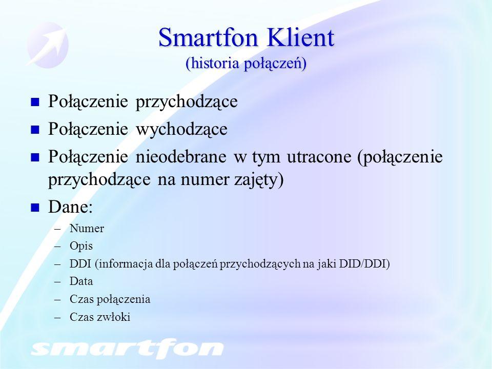 Smartfon Klient (historia połączeń) Połączenie przychodzące Połączenie wychodzące Połączenie nieodebrane w tym utracone (połączenie przychodzące na nu