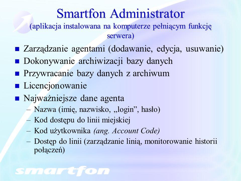 Smartfon Administrator (aplikacja instalowana na komputerze pełniącym funkcję serwera) Zarządzanie agentami (dodawanie, edycja, usuwanie) Dokonywanie