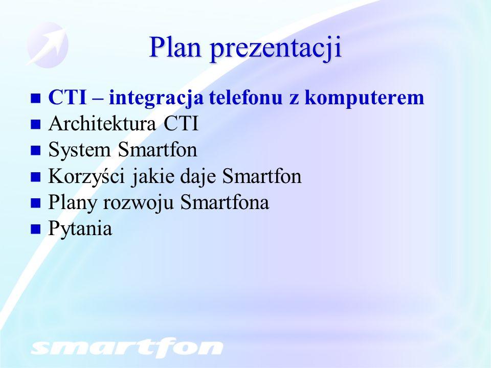 Plan prezentacji CTI – integracja telefonu z komputerem Architektura CTI System Smartfon Korzyści jakie daje Smartfon Plany rozwoju Smartfona Pytania