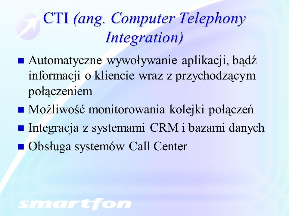 CTI (ang. Computer Telephony Integration) Automatyczne wywoływanie aplikacji, bądź informacji o kliencie wraz z przychodzącym połączeniem Możliwość mo