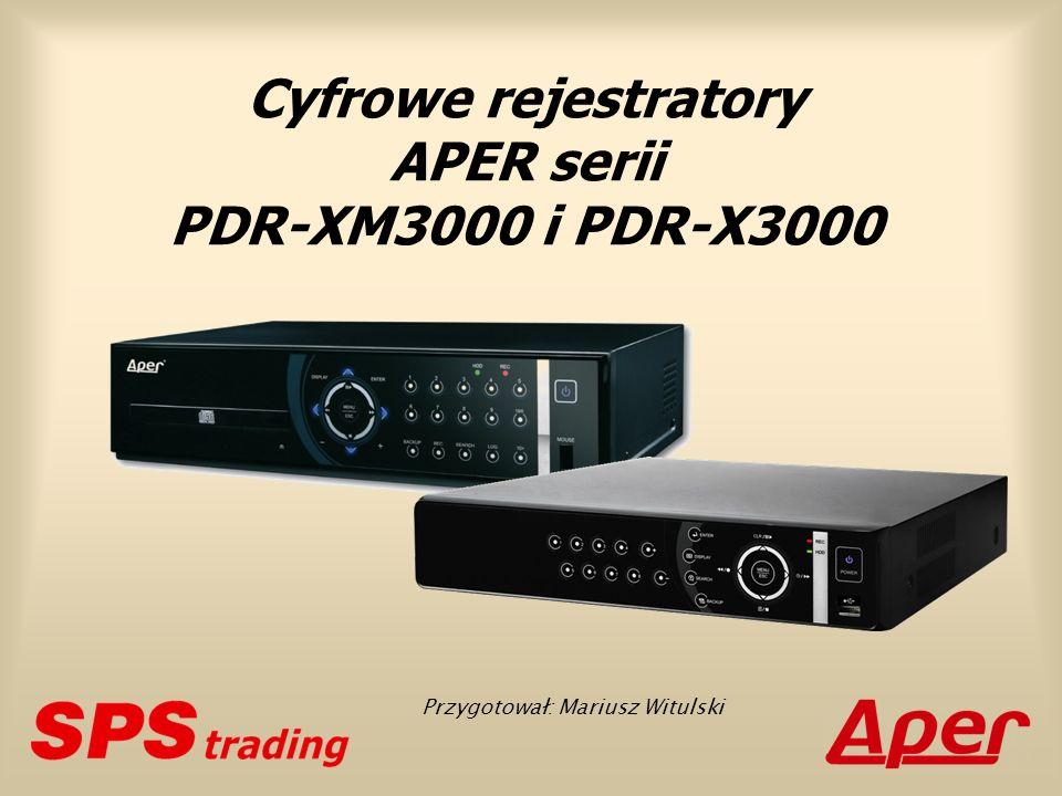 Cyfrowe rejestratory APER serii PDR-XM3000 i PDR-X3000 Przygotował: Mariusz Witulski