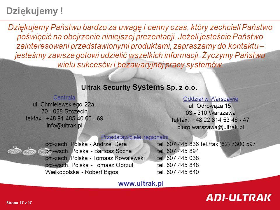 Centrala ul. Chmielewskiego 22a, 70 - 028 Szczecin tel/fax.: +48 91 485 40 60 - 69 info@ultrak.pl Dziękujemy Państwu bardzo za uwagę i cenny czas, któ