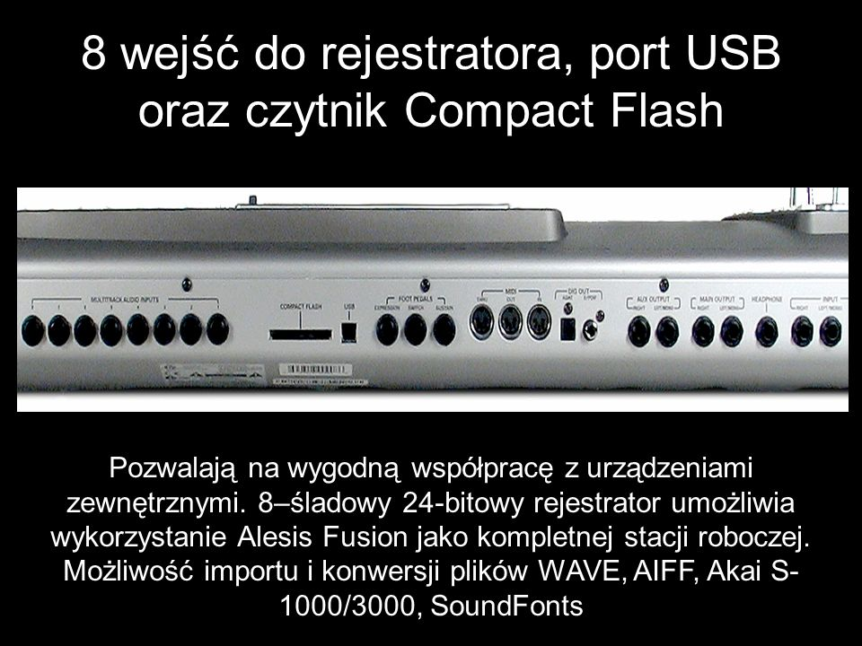 8 wejść do rejestratora, port USB oraz czytnik Compact Flash Pozwalają na wygodną współpracę z urządzeniami zewnętrznymi. 8–śladowy 24-bitowy rejestra