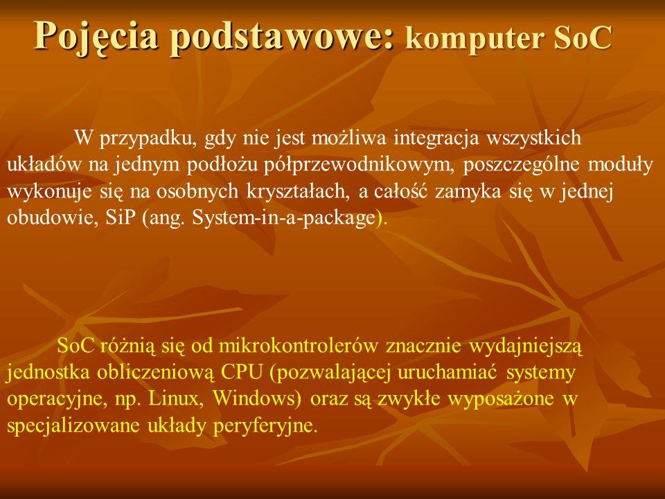 Pojęcia podstawowe: komputer SoC W przypadku, gdy nie jest możliwa integracja wszystkich układów na jednym podłożu półprzewodnikowym, poszczególne mod