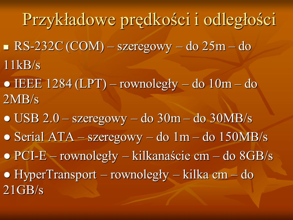 Przykładowe prędkości i odległości RS-232C (COM) – szeregowy – do 25m – do RS-232C (COM) – szeregowy – do 25m – do11kB/s IEEE 1284 (LPT) – rownoległy