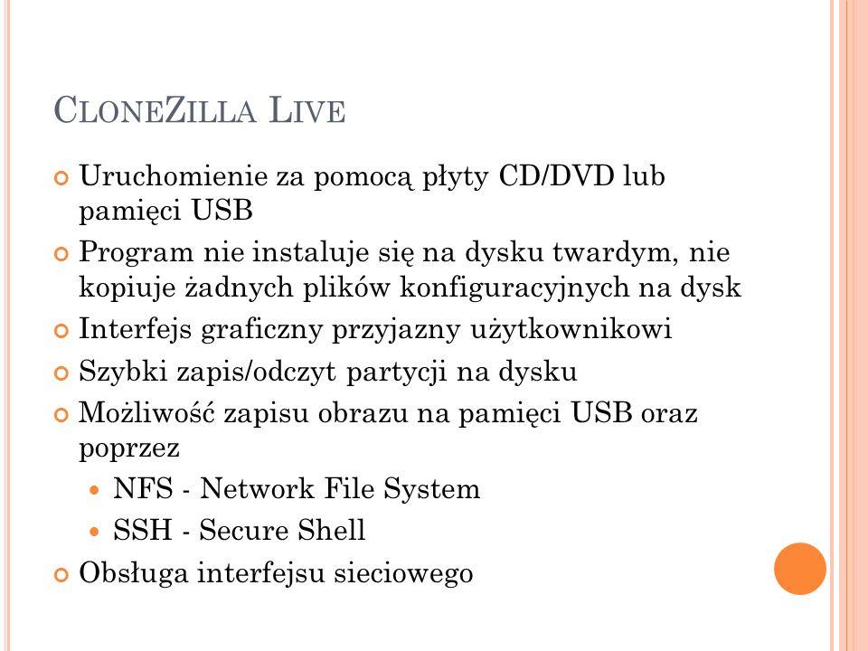 C LONE Z ILLA S ERVER E DITION Instalacja programu w dystrybucjach Linuxa Obsługa wielu komputerów połączonych w sieć LAN Wykorzystanie następujących usług: PXE - Preboot Execution Environment TFTP - Trivial File Transfer Protocol NFS - Network File System DRBL - Diskless Remote Boot in Linux