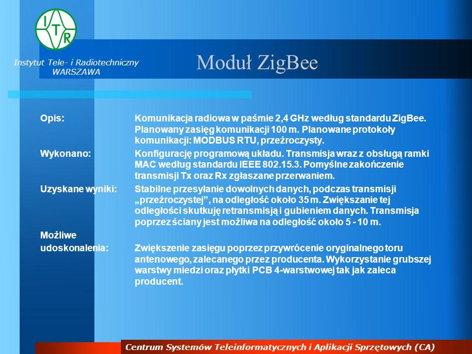 Instytut Tele- i Radiotechniczny WARSZAWA Centrum Systemów Teleinformatycznych i Aplikacji Sprzętowych (CA) Moduł ZigBee Opis:Komunikacja radiowa w pa