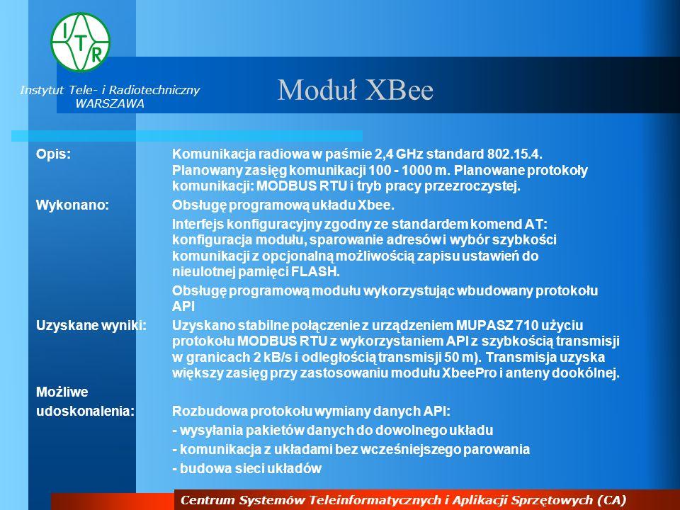 Instytut Tele- i Radiotechniczny WARSZAWA Centrum Systemów Teleinformatycznych i Aplikacji Sprzętowych (CA) Moduł XBee Opis:Komunikacja radiowa w paśm