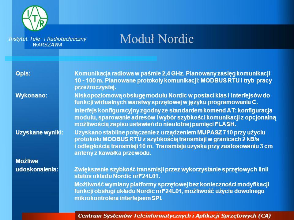 Instytut Tele- i Radiotechniczny WARSZAWA Centrum Systemów Teleinformatycznych i Aplikacji Sprzętowych (CA) Moduł Nordic Opis:Komunikacja radiowa w pa