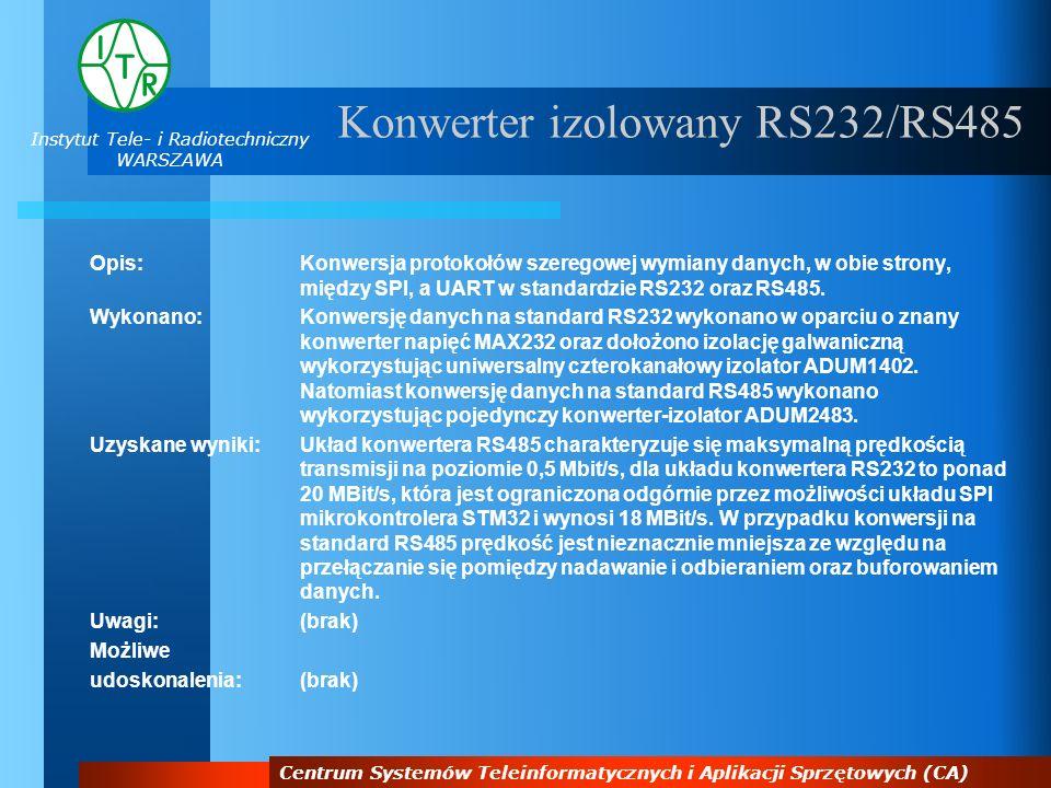 Instytut Tele- i Radiotechniczny WARSZAWA Centrum Systemów Teleinformatycznych i Aplikacji Sprzętowych (CA) Konwerter izolowany RS232/RS485 Opis:Konwe