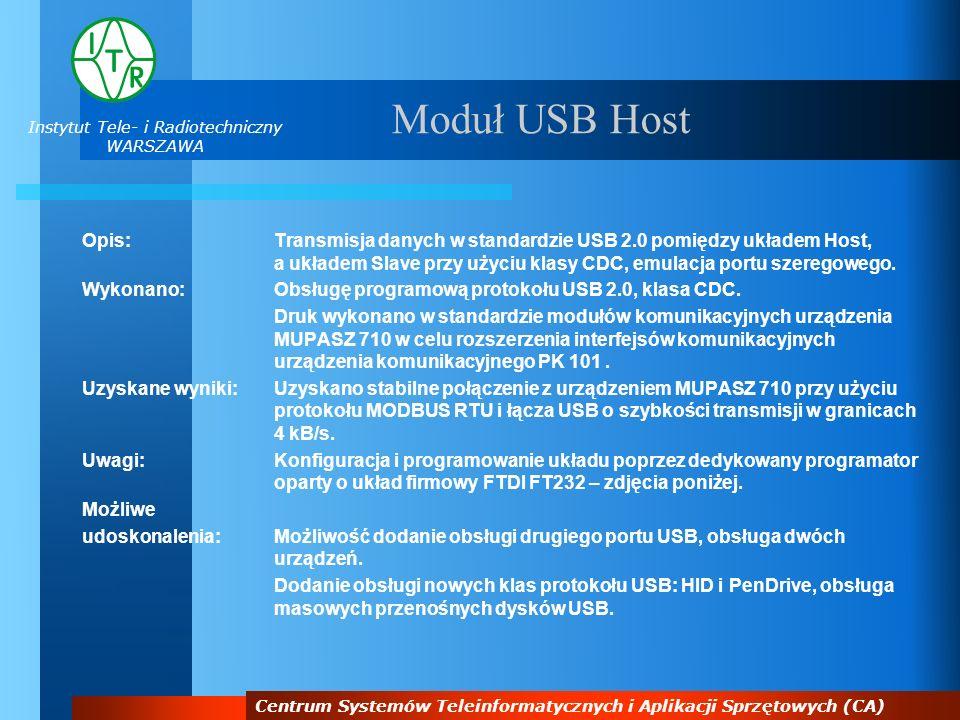 Instytut Tele- i Radiotechniczny WARSZAWA Centrum Systemów Teleinformatycznych i Aplikacji Sprzętowych (CA) Moduł USB Host Opis:Transmisja danych w st
