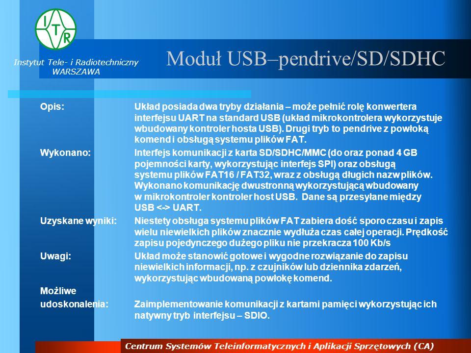 Instytut Tele- i Radiotechniczny WARSZAWA Centrum Systemów Teleinformatycznych i Aplikacji Sprzętowych (CA) Moduł USB–pendrive/SD/SDHC Opis:Układ posi