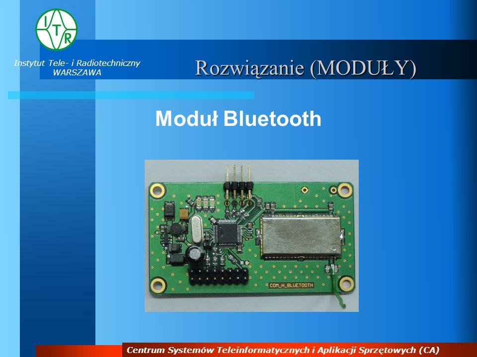 Instytut Tele- i Radiotechniczny WARSZAWA Centrum Systemów Teleinformatycznych i Aplikacji Sprzętowych (CA) Moduł Bluetooth Opis:Komunikacja radiowa w paśmie 2,4 GHz standard Bluetooth.