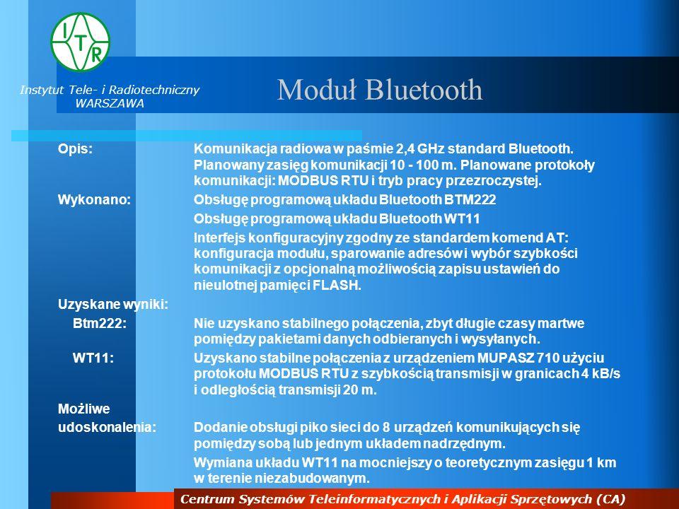 Instytut Tele- i Radiotechniczny WARSZAWA Centrum Systemów Teleinformatycznych i Aplikacji Sprzętowych (CA) Moduł Bluetooth Opis:Komunikacja radiowa w