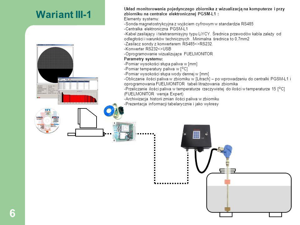 7 Wariant III-2 Układ monitorowania wielu zbiorników (maksymalnie 4) z wizualizacją na komputerze i na centralce elektronicznej PGSM-L1 : Elementy systemu: -Sondy magnetostrykcyjna z wyjściem cyfrowym w standardzie RS485 -Centralka elektroniczna PGSM-L1 -Kabel zasilający i teletransmisyjny typu LiYCY.