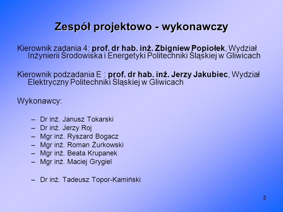 3 Zespół projektowo - wykonawczy Kierownik zadania 4: prof. dr hab. inż. Zbigniew Popiołek, Wydział Inżynierii Środowiska i Energetyki Politechniki Śl