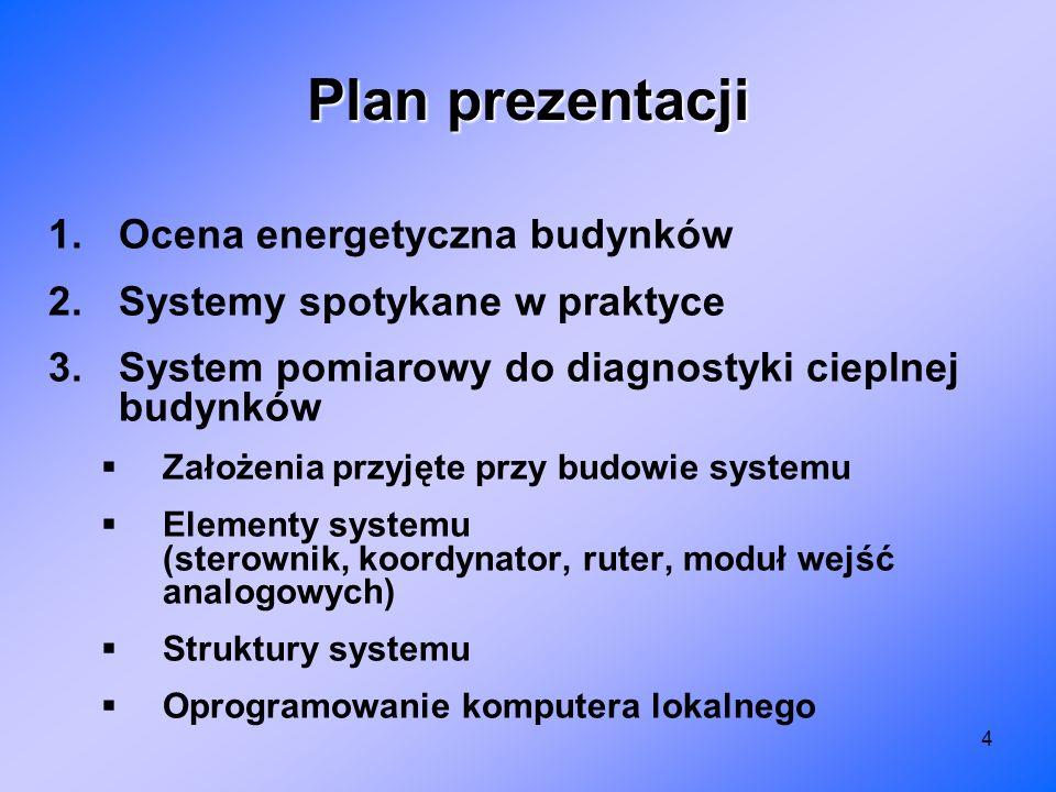 4 Plan prezentacji 1.Ocena energetyczna budynków 2.Systemy spotykane w praktyce 3.System pomiarowy do diagnostyki cieplnej budynków Założenia przyjęte