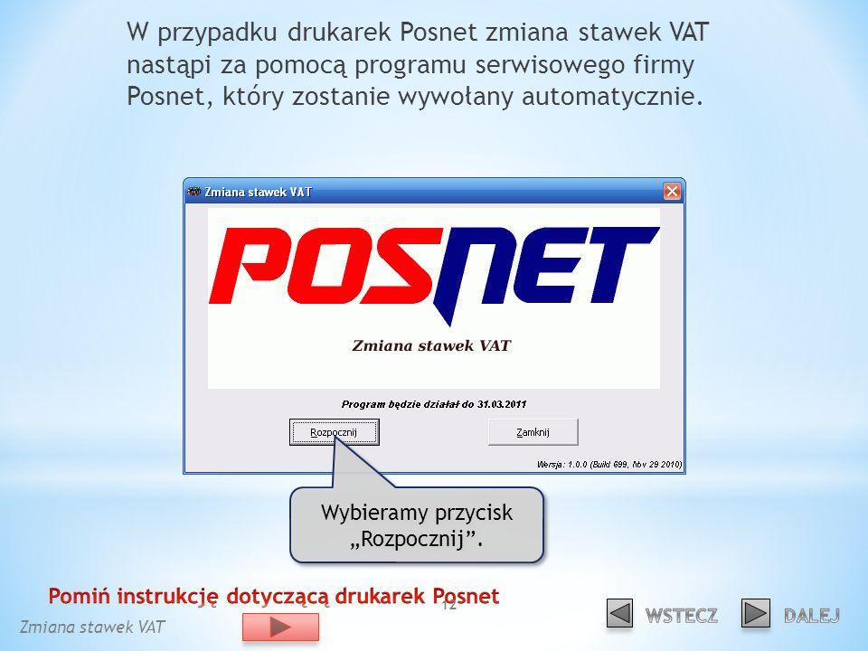 W przypadku drukarek Posnet zmiana stawek VAT nastąpi za pomocą programu serwisowego firmy Posnet, który zostanie wywołany automatycznie.