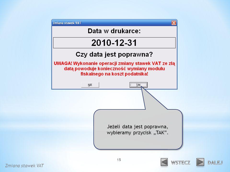 Jeżeli data jest poprawna, wybieramy przycisk TAK. Zmiana stawek VAT 15