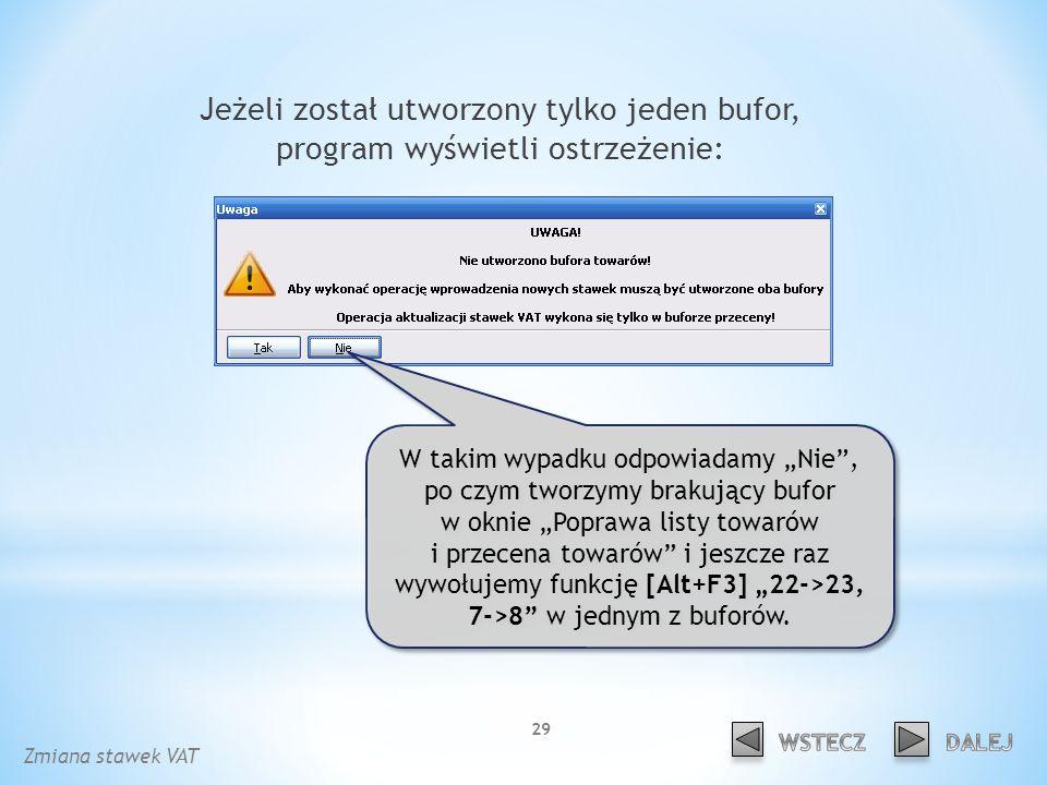 Jeżeli został utworzony tylko jeden bufor, program wyświetli ostrzeżenie: W takim wypadku odpowiadamy Nie, po czym tworzymy brakujący bufor w oknie Poprawa listy towarów i przecena towarów i jeszcze raz wywołujemy funkcję [Alt+F3] 22->23, 7->8 w jednym z buforów.