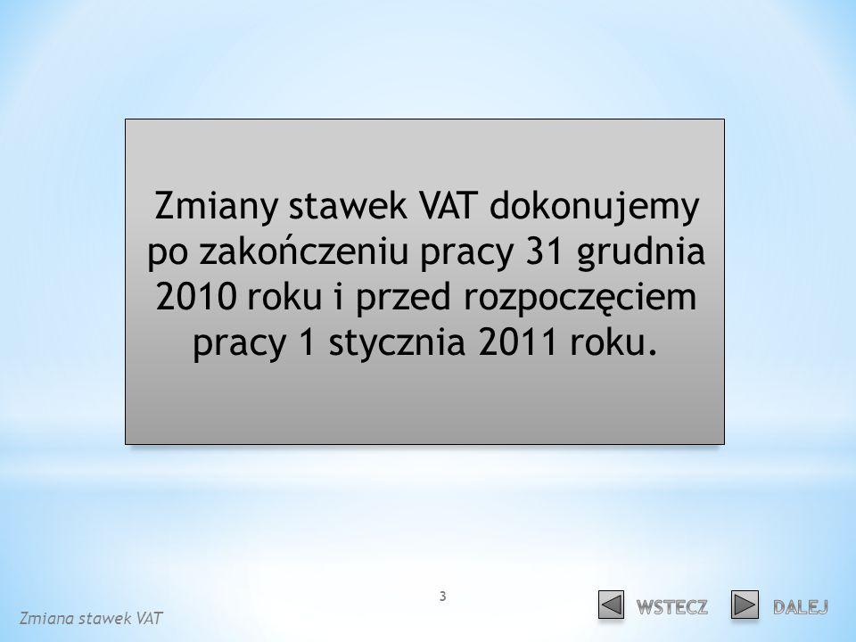 Zmiany stawek VAT dokonujemy po zakończeniu pracy 31 grudnia 2010 roku i przed rozpoczęciem pracy 1 stycznia 2011 roku.