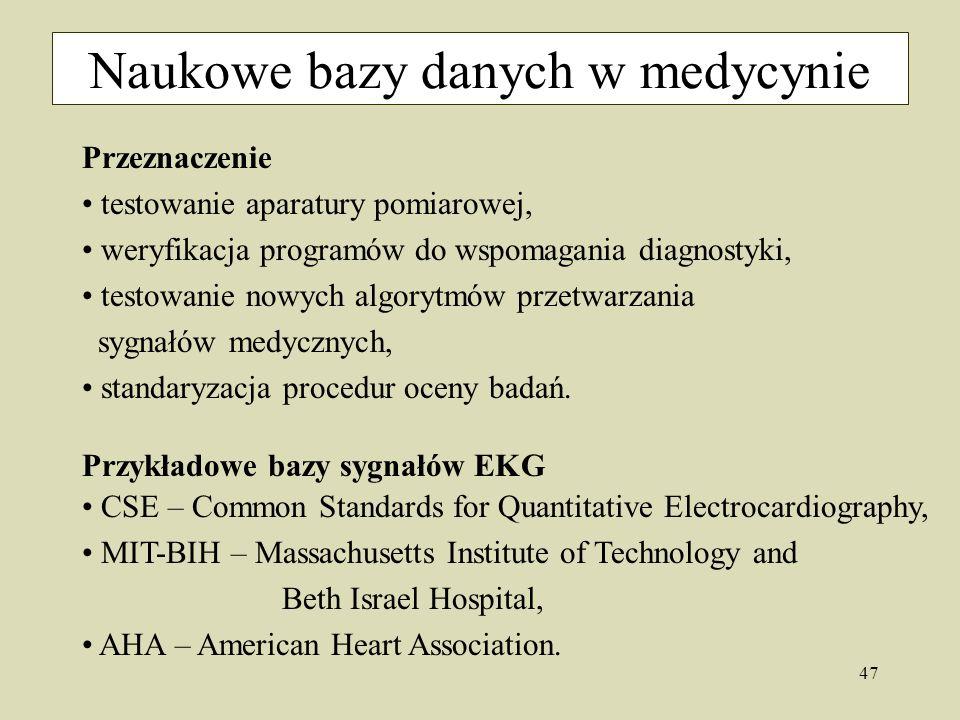 47 Naukowe bazy danych w medycynie Przeznaczenie testowanie aparatury pomiarowej, weryfikacja programów do wspomagania diagnostyki, testowanie nowych algorytmów przetwarzania sygnałów medycznych, standaryzacja procedur oceny badań.