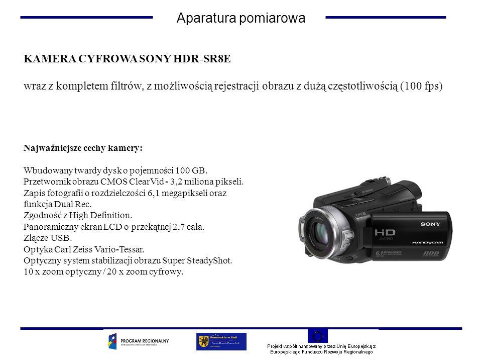 KAMERA CYFROWA SONY HDR-SR8E wraz z kompletem filtrów, z możliwością rejestracji obrazu z dużą częstotliwością (100 fps) Aparatura pomiarowa Najważnie